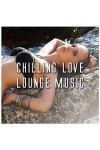 VA - Chilling Love Lounge Music | MP3