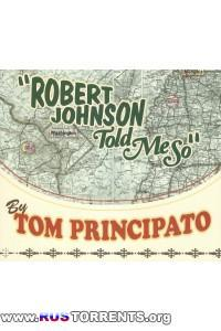 Tom Principato - Robert Johnson Told Me So