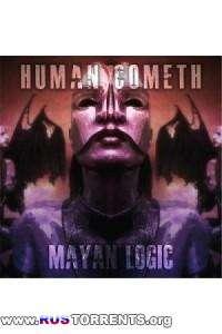 Human Cometh - Mayan Logic