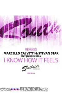 Marcello Calvetti & Stevan Star - I Know How It Feels (Remixes)