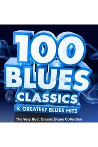 VA - 100 Blues Classics & Greatest Blues Hits | MP3