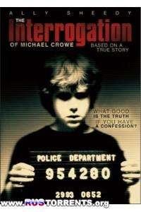 Допрос Майкла Кроу | DVDRip