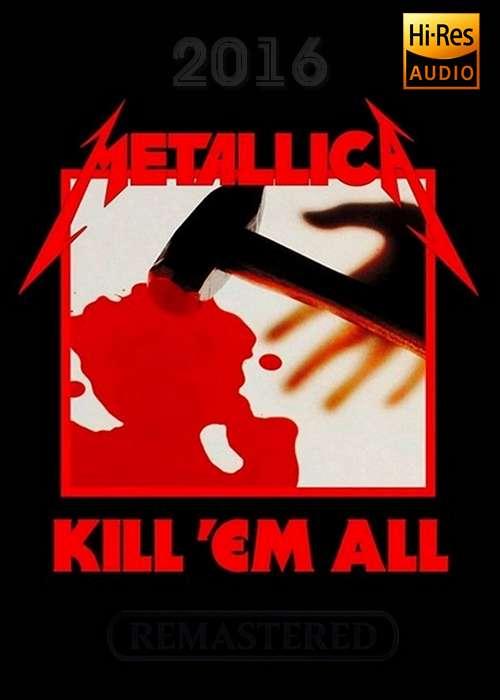 Metallica - Kill 'Em All [Remastered] | FLAC | 24-bit