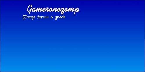 Forum Gameroneqomp Strona Główna