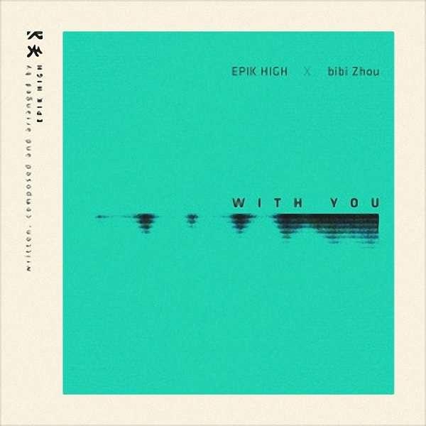 [Single] Epik High & Bibi Zhou - With You