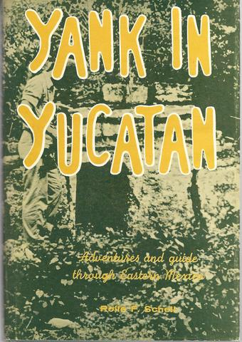 Yank in Yucatan;: Adventures and guide through Eastern Mexico, Schell, Rolfe F