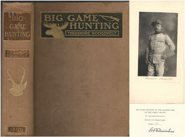 """Big Game Hunting in the Rockies and on the Great Plains. Comprising """"Hunting Trips of a Ranchman"""" and """"The Wilderness Hunter"""". 1899. Signed by Theodore Roosevelt. Limited edition., Roosevelt, Theodore"""