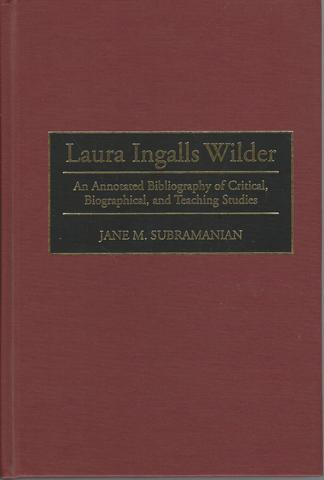 Laura Ingalls Wilder: An Annotated Bibliography of Critical, Biographical, and Teaching Studies (Bibliographies and Indexes in American Literature), Subramanian, Jane M.