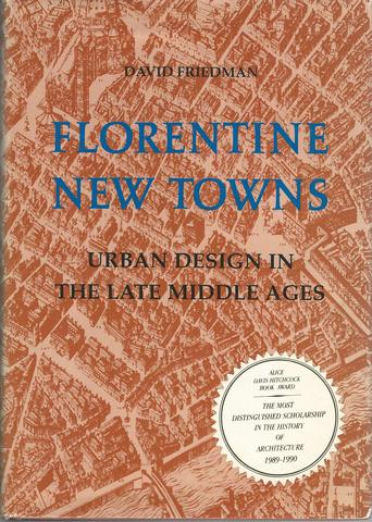 Florentine New Towns: Urban Design in the Late Middle Ages (Architectural History Foundation Book), Friedman, David