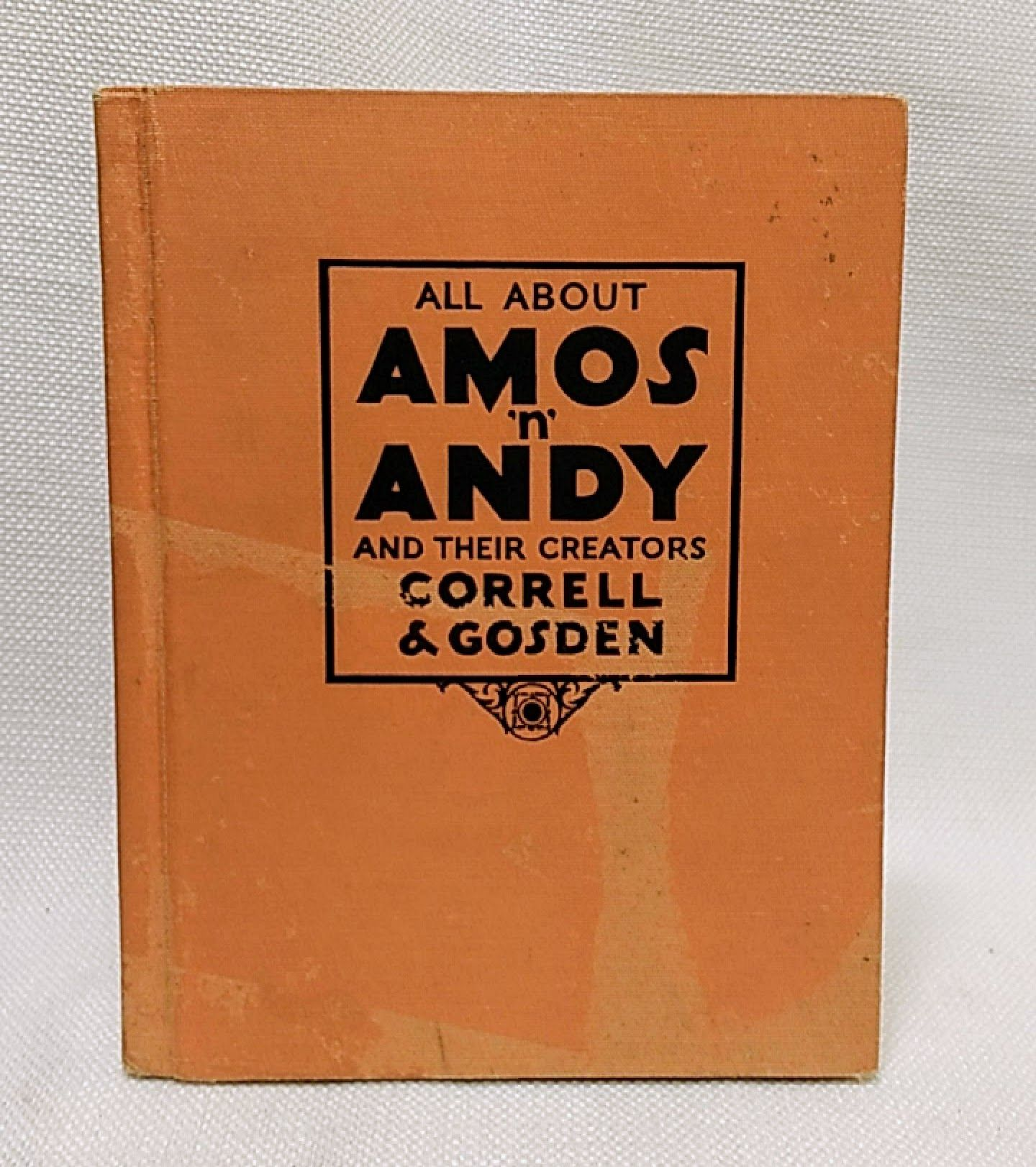 All About Amos 'n' Andy And Thair Creators Correll & Gosden, (GOSDEN, Freeman F. and CORRELL, Charles J.)