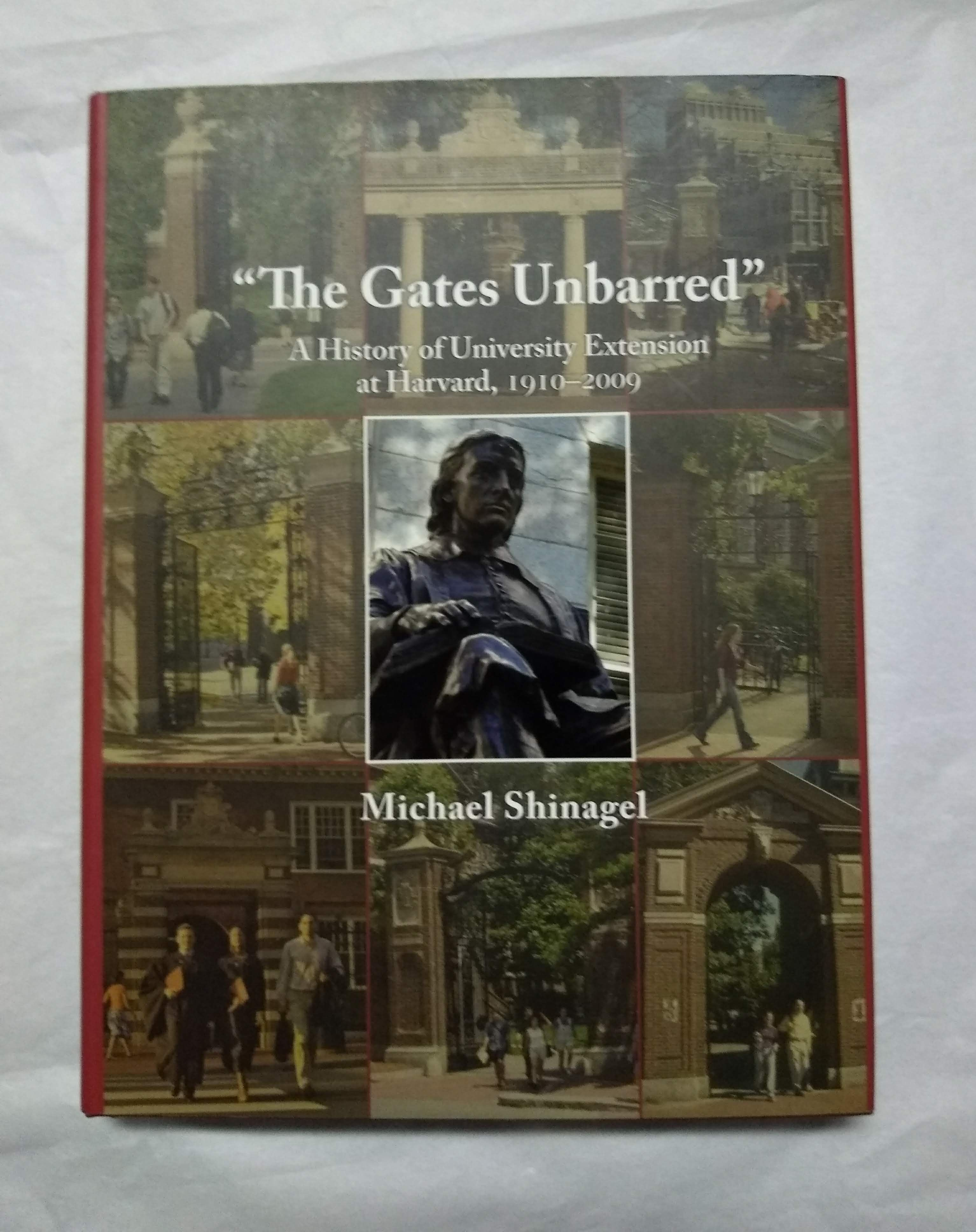 The Gates Unbarred: A History of University Extension at Harvard, 1910 - 2009 (Harvard University Extension School), Shinagel, Michael