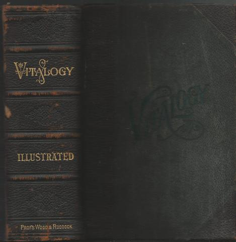 Vitalogy or Encyclopedia of Health and Home, Geo. P. Wood, M.D. and E.H. Ruddock, M.D.