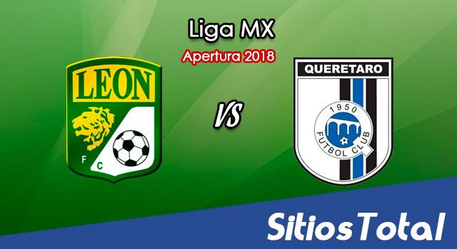 Ver León vs Querétaro en Vivo – Apertura 2018 de la Liga MX