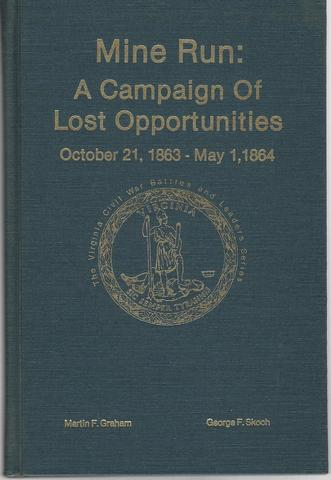 Mine Run: A Campaign of Lost Opportunities October 21. 1863-May 1, 1864 (The Virginia Civil War battles and leaders series), Graham, Martin; Skoch, George F.