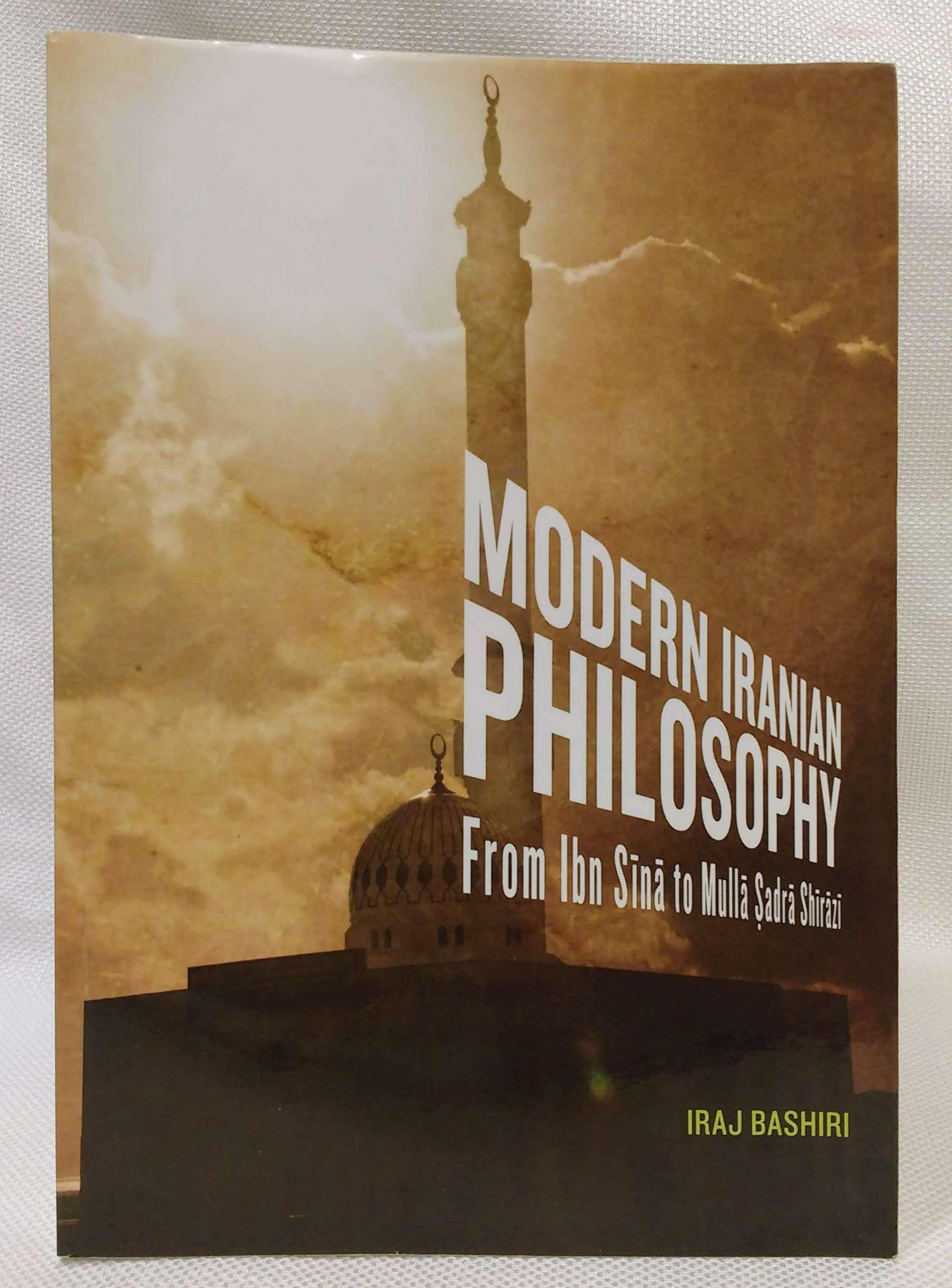 Modern Iranian Philosophy: From Ibn S�«n�� to Mull�� á¹¢adr�� Sh�«r��z�«, Bashiri, Iraj