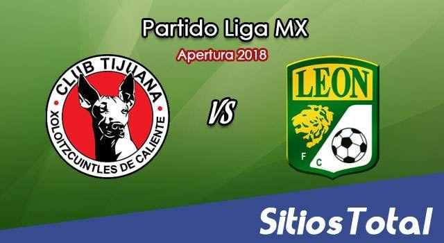 Ver Xolos Tijuana vs León en Vivo – Apertura 2018 de la Liga MX