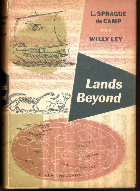 Lands Beyond : a Sort of Geography of Those Lands of the Imagination Which Figured in the Tal Tales of Travellers an Dpoets : Atlantis, El Dorado Etc;, De Camp, L. Sprague & Ley,willy