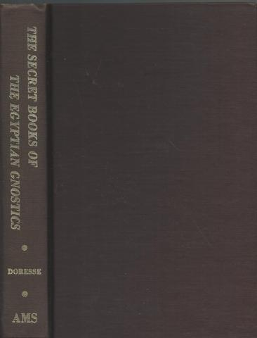The Secret Books of the Egyptian Gnostics: An Introduction to the Gnostic Coptic Manuscripts Discovered at Chenoboskion, Doresse, Jean
