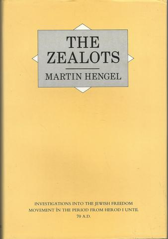 The Zealots: Investigations Into the Jewish Freedom Movement in the Period from Herod 1 until 70 AD, Hengel, Martin