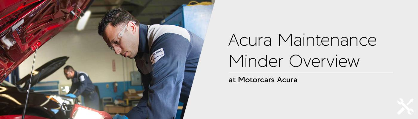 Acura Maintenance Minder Overview at Motorcars Acura in Bedford, Ohio
