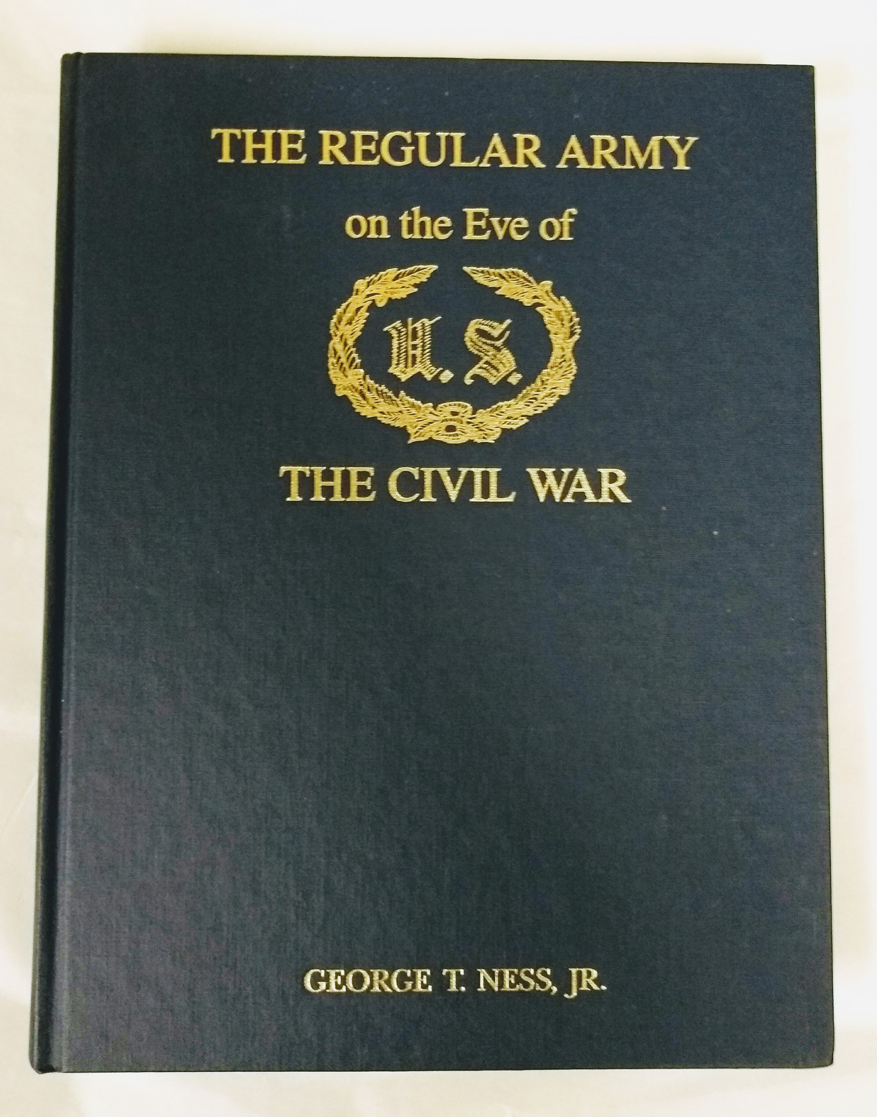 The Regular Army on the Eve of the Civil War, Ness, George T.