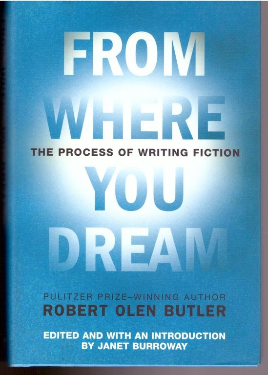 From Where You Dream: The Process of Writing Fiction, Butler, Robert Olen