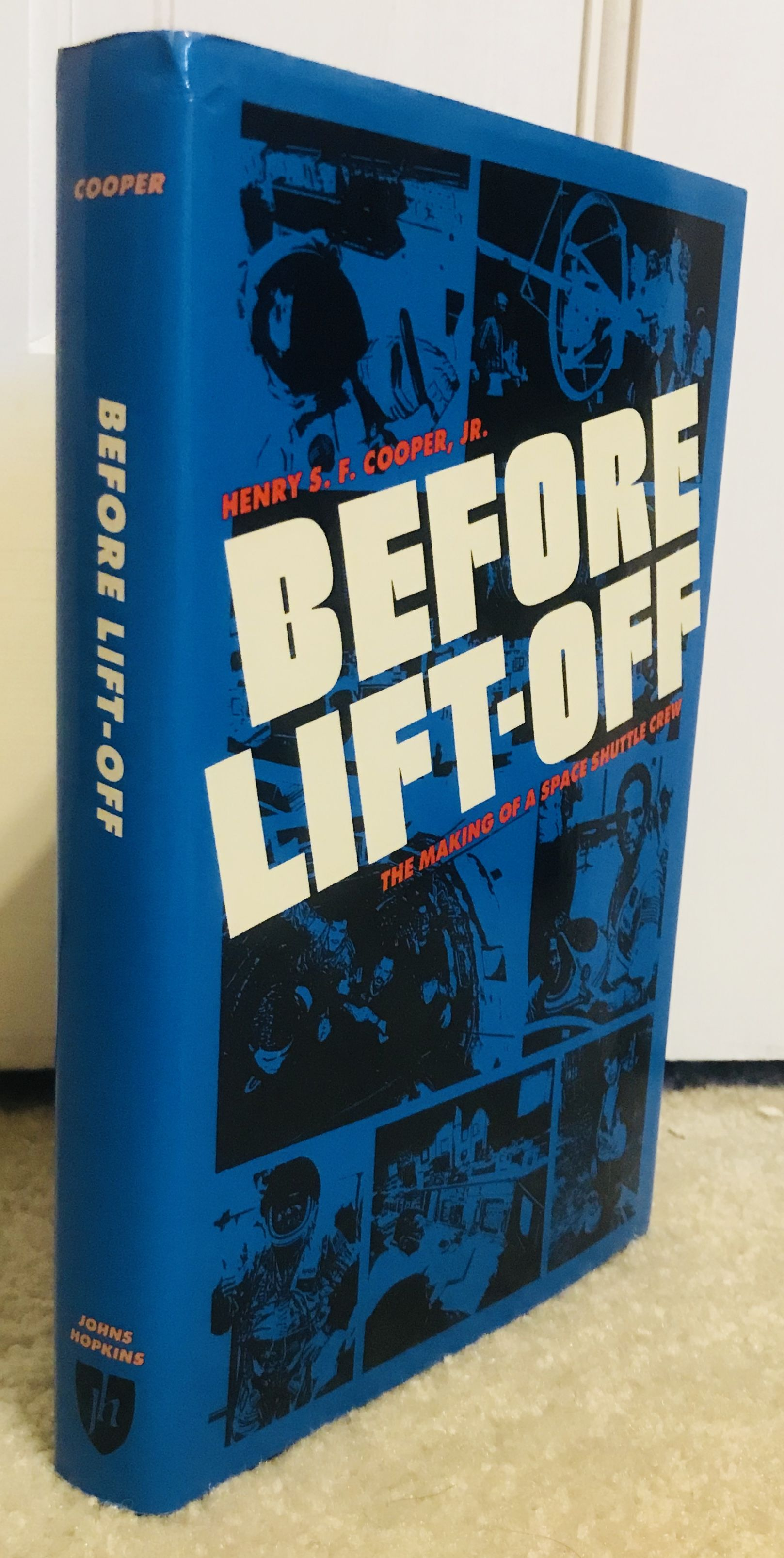 Before Lift-off: The Making of a Space Shuttle Crew (New Series in NASA History), Cooper Jr., Henry S.F.