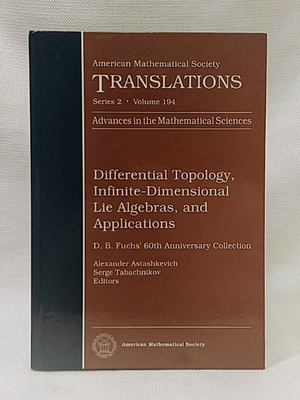 Differential Topology, Infinite-Dimensional Lie Algebras, and Applications: D.B. Fuchs' 60th Anniversary Collection (American Mathematical Society Translations Series 2), Astashkevich, Alexander [Editor]; Tabachnikov, Serge [Editor];
