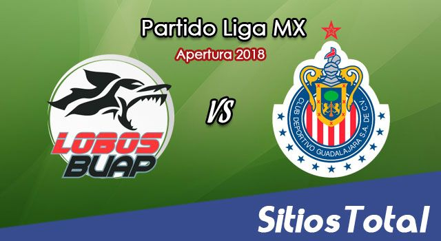 Ver Lobos BUAP vs Chivas en Vivo – Apertura 2018 de la Liga MX