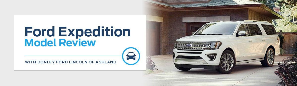 Ford Expedition Model Overview At Donley Ford Lincoln Of Ashland