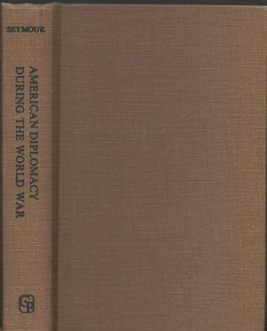 American Diplomacy During the World War, Seymour, Charles