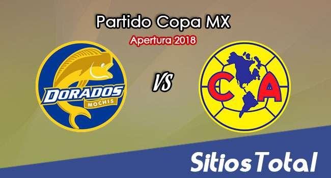 Dorados de Sinaloa vs América en Vivo – Copa MX – Martes 7 de Agosto del 2018
