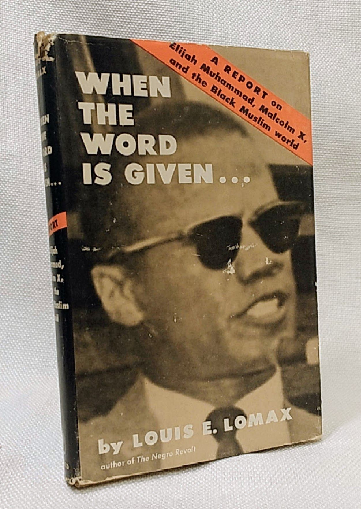 When The Word Is Given: A Report on Elijah Muhammad, Malcolm X, and the Black Muslim World, Louis E. Lomax
