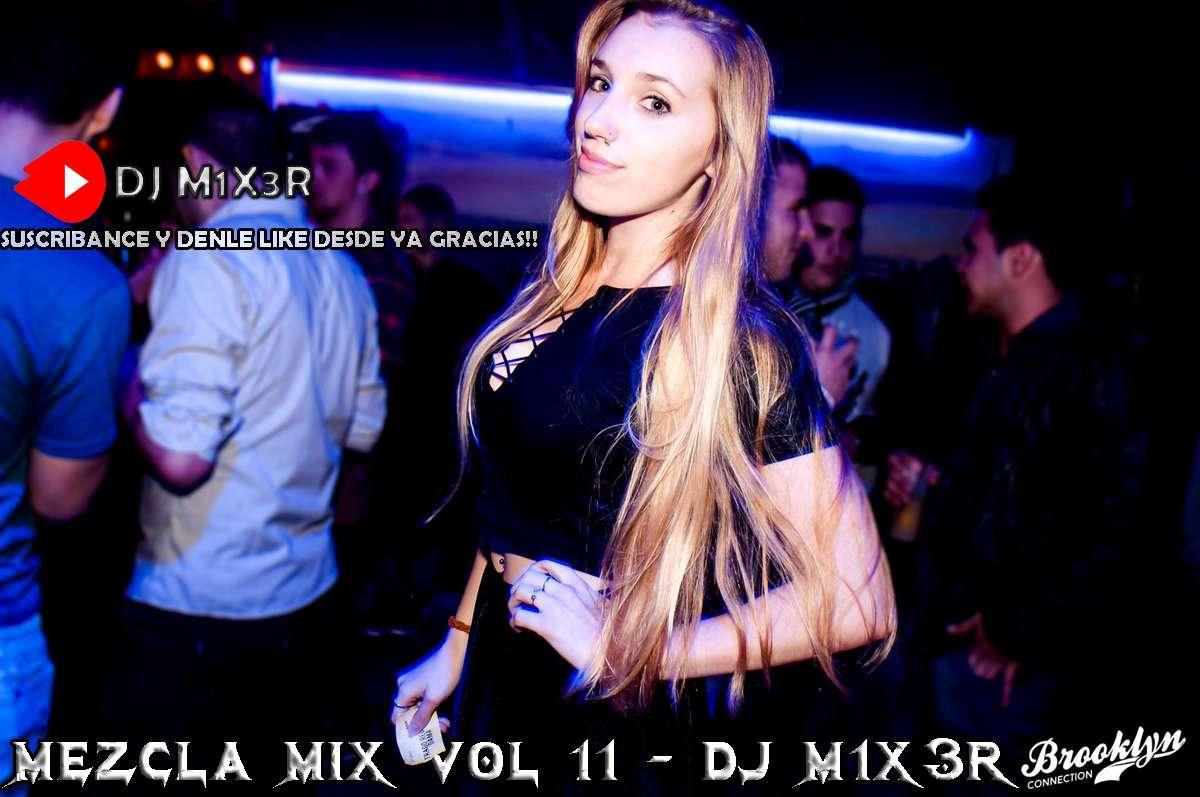 MEZCLA MIX VOL 11 - DJ M1X3R (ENGANCHADO BOLICHERO MIX)