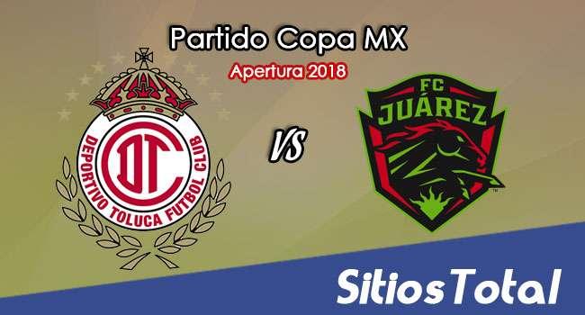 Toluca vs FC Juarez en Vivo – Copa MX – Miércoles 1 de Agosto del 2018