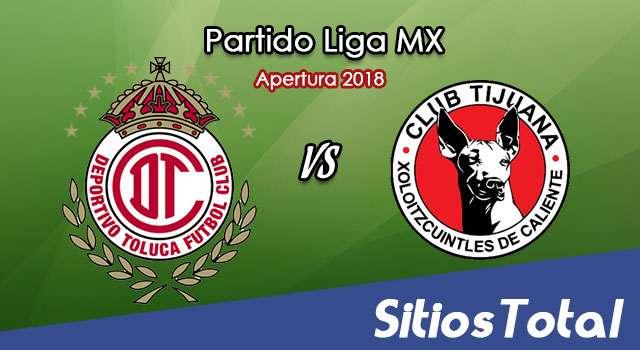 Ver Toluca vs Xolos Tijuana en Vivo – Apertura 2018 de la Liga MX
