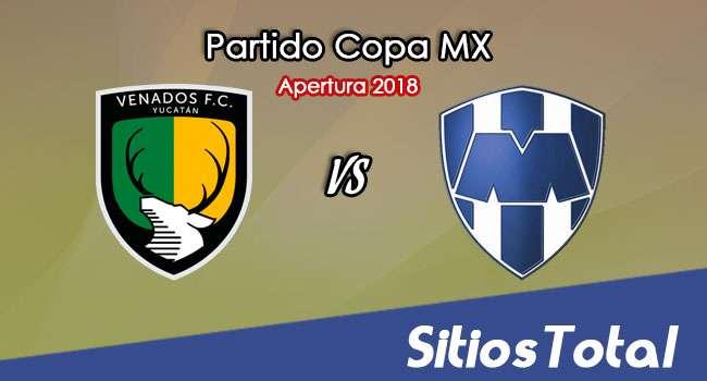 Venados vs Monterrey en Vivo – Copa MX – Martes 7 de Agosto del 2018