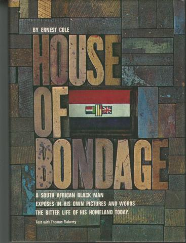 HOUSE OF BONDAGE : A South African Black Man exposes in his own pictures and words the Bitter Life of his Homeland Today, Ernest Cole