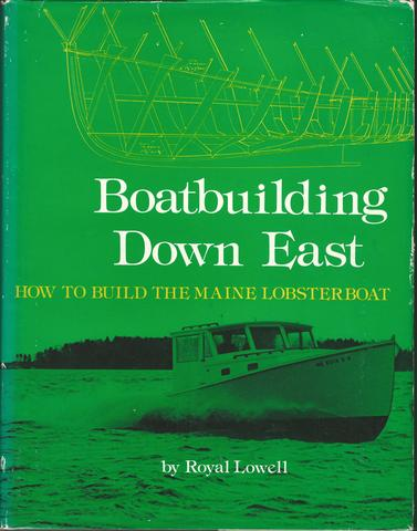 Boatbuilding Down East: How to Build the Maine Lobsterboat, Lowell, Royal