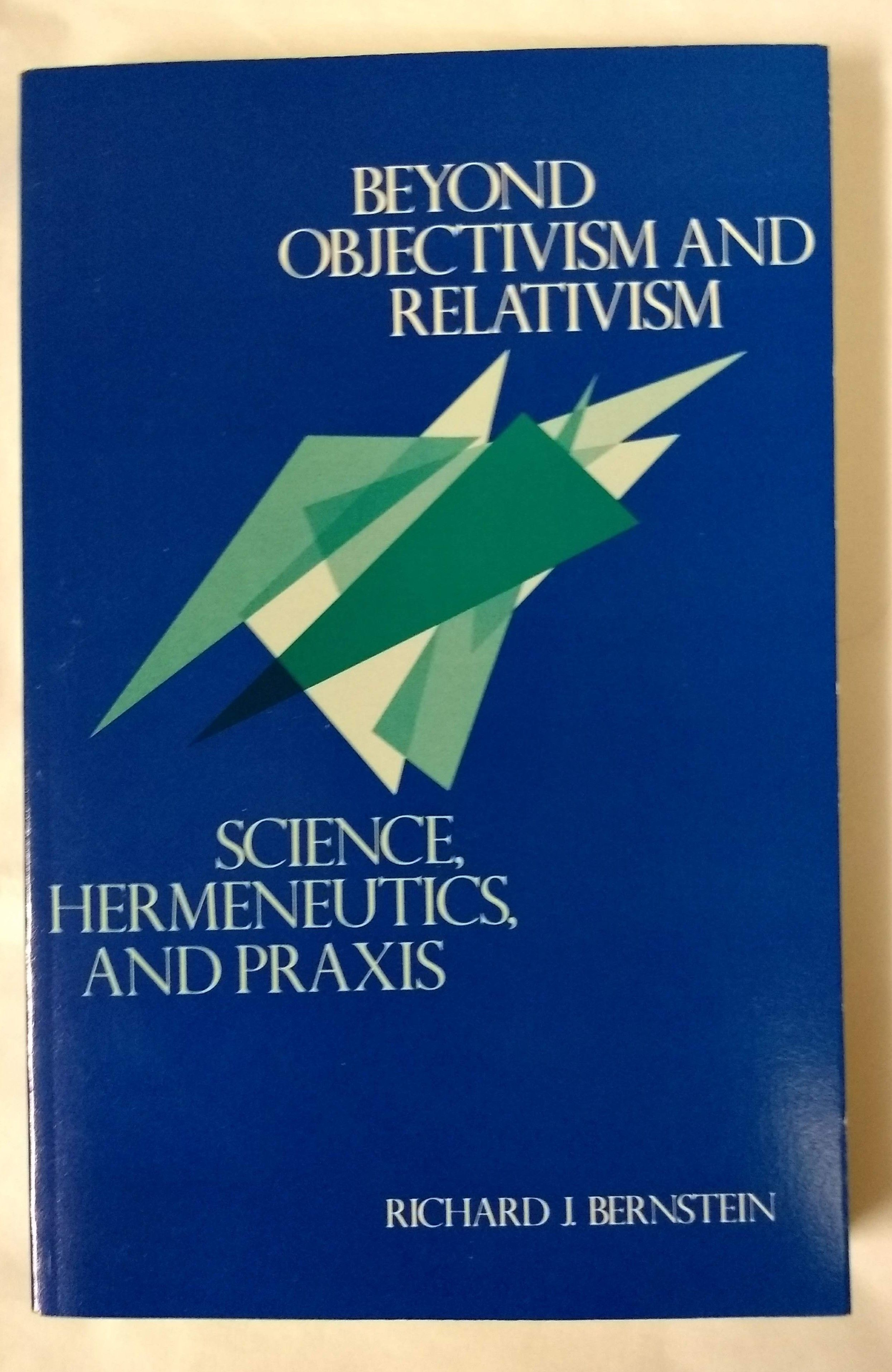 Beyond Objectivism and Relativism: Science, Hermeneutics, and Praxis, Bernstein, Richard J.