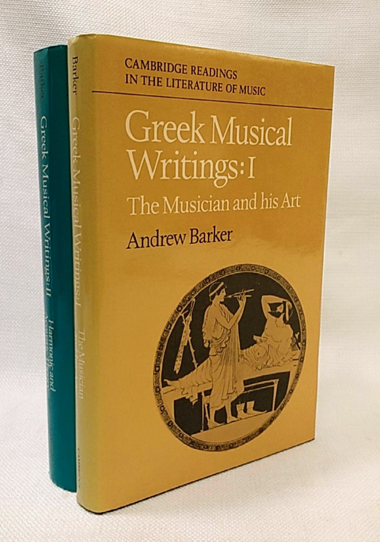 Greek Musical Writings: Volume 1, The Musician and his Art (Cambridge Readings in the Literature of Music) (v. 1) / Greek Musical Writings: Volume 2, Harmonic and Acoustic Theory (Cambridge Readings in the Literature of Music) (v. 2), Barker, Andrew [Editor]