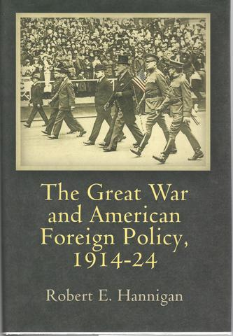 The Great War and American Foreign Policy, 1914-24 (Haney Foundation Series), Hannigan, Robert E.