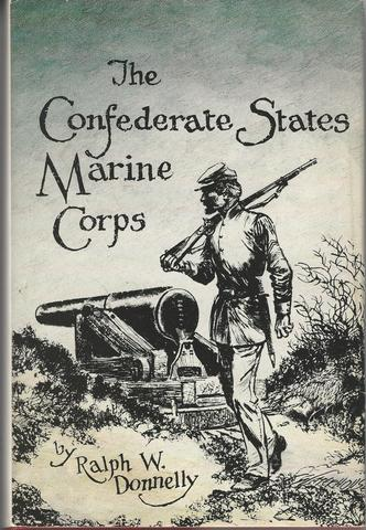 The Confederate States Marine Corps: The Rebel Leathernecks, Donnelly, Ralph W.