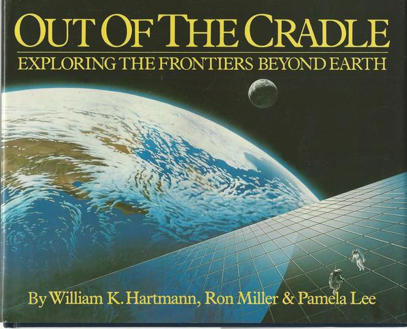 Out of the Cradle: Exploring the Frontiers Beyond Earth, Hartmann, William K.; Miller, Ron; Lee, Pamela