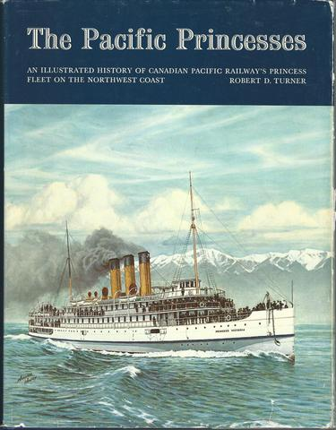 The Pacific Princesses: An illustrated history of Canadian Pacific Railway's Princess fleet on the northwest coast, Turner, Robert D