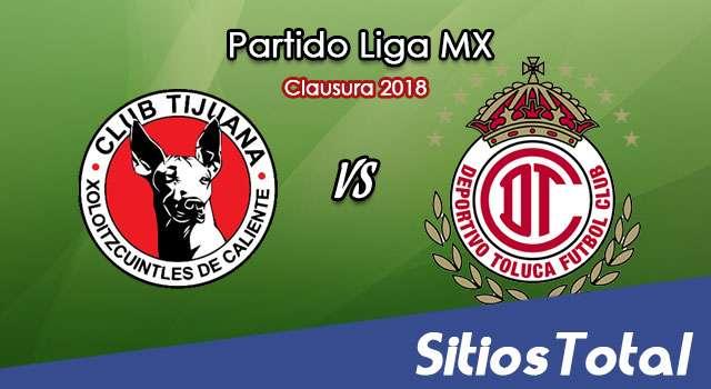 Xolos Tijuana vs Toluca en Vivo – Semifinales Ida – Liga MX – Jueves 10 de Mayo del 2018