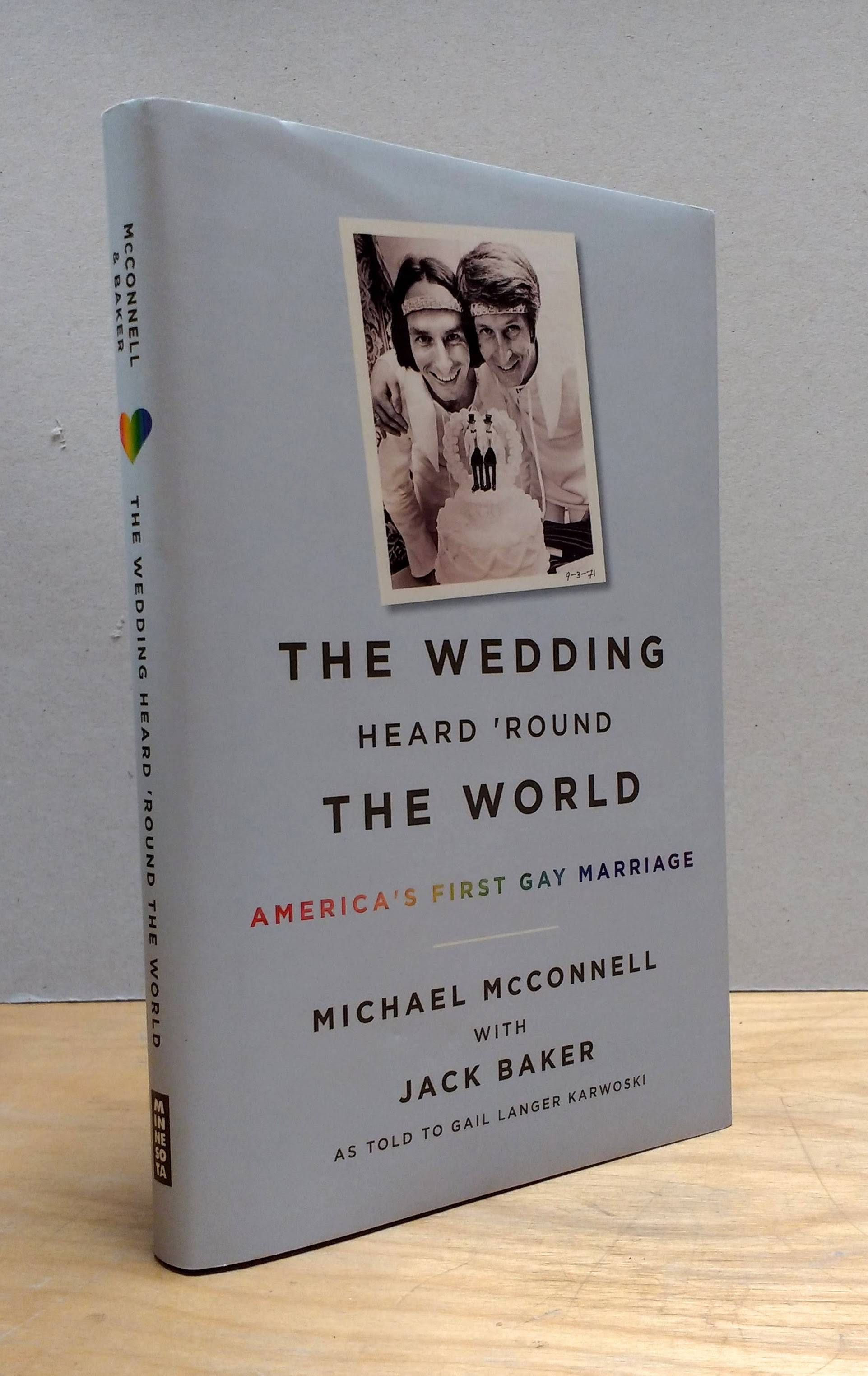The Wedding Heard ?Round the World: America?s First Gay Marriage, McConnell, Michael; Baker, Jack; Karwoski, Gail Langer