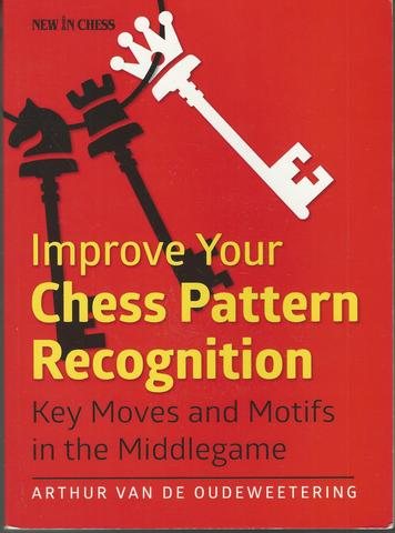 Improve Your Chess Pattern Recognition: Key Moves and Motifs in the Middlegame, van de Oudeweetering, International Master Arthur