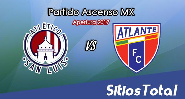 Atletico San Luis vs Atlante en Vivo – Online, Por TV, Radio en Linea, MxM – Apertura 2017 – Ascenso MX