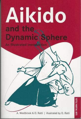 Aikido and the Dynamic Sphere: An Illustrated Introduction, Westbrook, Adele; Ratti, Oscar